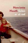 POL_Henriette Houth_Solen er saa roed_omslag_UNCOATED_FINAL.indd